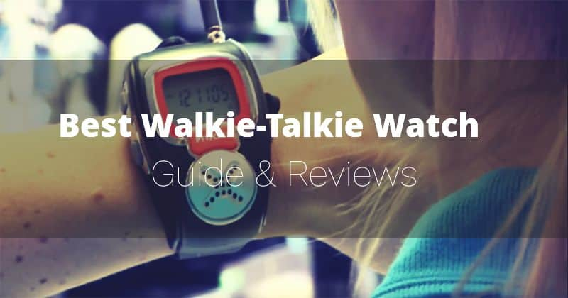 Best Walkie-Talkie Watches (Sep 2019) - Buyer's Guide and