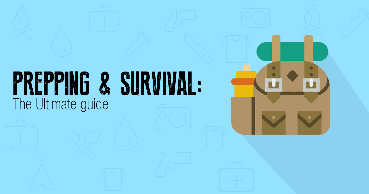 Prepping Survival The Ultimate Guide